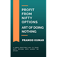 Profit From NIFTY Options -- Art Of Doing Nothing: A simple profitable way to trade NIFTY options with almost no effort
