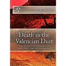 Death in the Valencian Dust: Hope and heartache trapped beneath Spain's fiery surface of calm and chaos (Secrets of Spain Book 3)