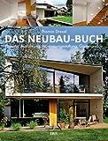 Das Neubau-Buch: Qualitätvoll und kostengünstig bauen ? Planung, Ausführung, Innenraumgestaltung, Gartenanlage