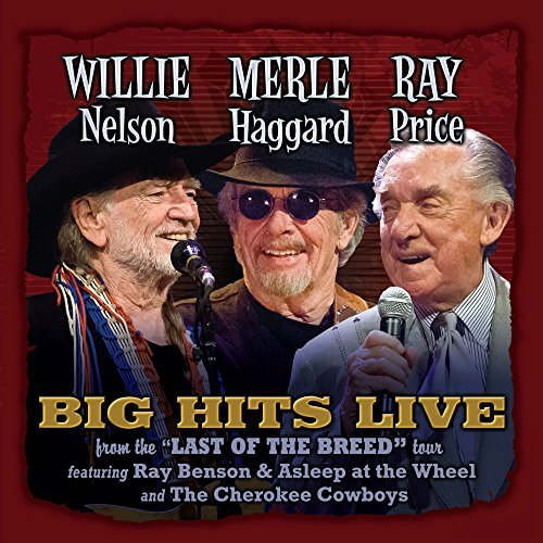 Willie Merle & Ray: Big Hits Live From The Last Of The Breed Tour by Willie Nelson (2015-02-01) (The Of Last Willie Nelson Breed)