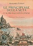Scarica Libro Le principesse della seta e altri racconti cinesi (PDF,EPUB,MOBI) Online Italiano Gratis