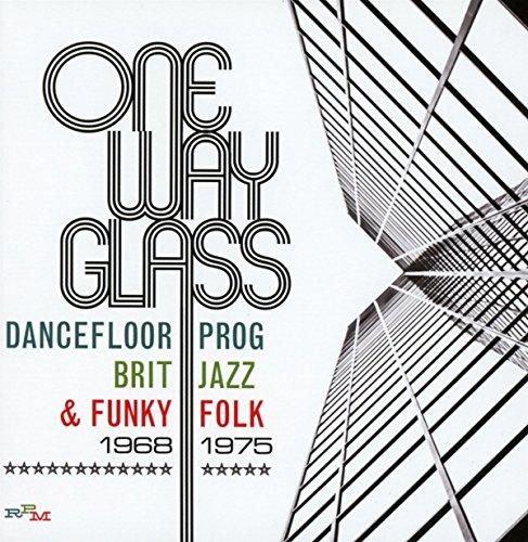 One Way Glass: Dancefloor Prog, Brit Jazz & Funky Folk: 1968-1975