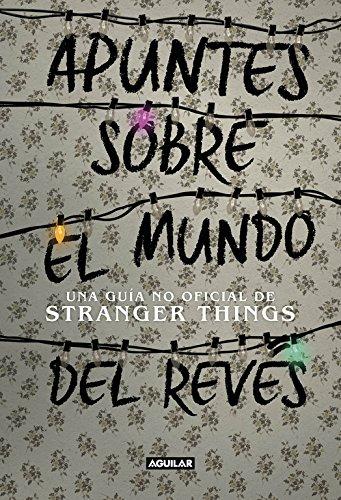 Apuntes sobre el mundo del revés. Una guía no oficial de Stranger Things (Ocio y tiempo libre) por Adams Guy