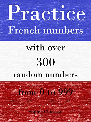 Couverture du livre Practice French numbers with over 300 random numbers from 0 to 999