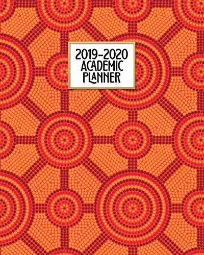 Academic Planner 2019-2020: Australian Aboriginal Dot Painting Weekly & Monthly Dated High School Homeschool or College Student 8x10 Academic Planner ... School Year Academic Planner, Band 1) -