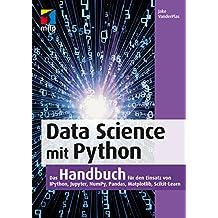 Data Science mit Python: Das Handbuch für den Einsatz von Ipython, Jupyter, NumPy, Pandas, Matplotlib, Scikit-Learn (mitp Business)