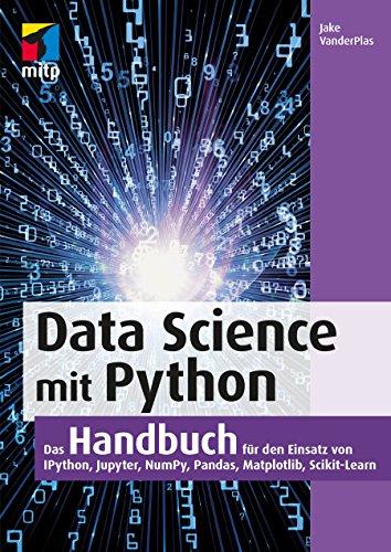 Data Science mit Python: Das Handbuch für den Einsatz von IPython, Jupyter, NumPy, Pandas, Matplotlib und Scikit-Learn (mitp Professional))