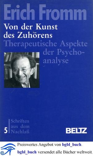 Von der Kunst des Zuhörens: Therapeutische Aspekte der Psychoanalyse (Schriften aus dem Nachlass)