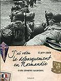 J'ai vécu le débarquement en Normandie: Trois témoins racontent