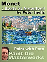 Monet: Boats at Argenteuil (Paint with Pete: Paint the Masterworks Book 4) (English Edition)