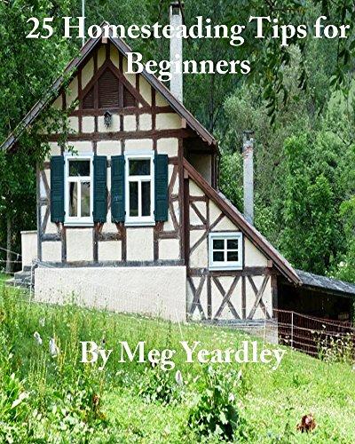 25 Homesteading Tips for Beginners (Beginner's Homesteading Tips Book 1) (English Edition)