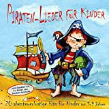 : Piraten-Lieder für Kinder: 20 abenteuerlustige Lieder für Kinder von 3-9 Jahren (Audio CD)