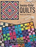Teeny-Tiny Quilts: 35 Miniature Projects - Tips & Techniques for Success