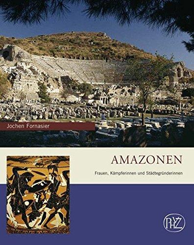 Amazonen: Frauen, Kämpferinnen und Städtegründerinnen (Zaberns Bildbände zur Archäologie)