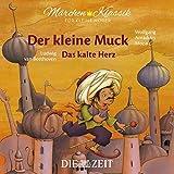 Märchen-Klassik für kleine Hörer: Der kleine Muck & Das kalte Herz (Märchen-Klassik für kleine Hörer Die ZEIT-Edition)