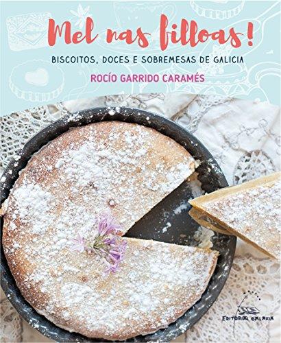 Mel nas filloas! Biscoitos, doces e sobremesas de galicia: Biscoitos. doces e sobremesas de Galicia