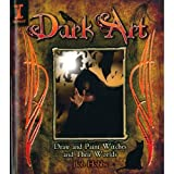 Dark Art: How to Draw & Paint Witches & Worlds: Draw and Paint Witches and Their Worlds