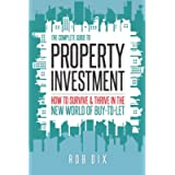 The Complete Guide to Property Investment: How to survive & thrive in the new world of buy-to-let: How to Survive and…