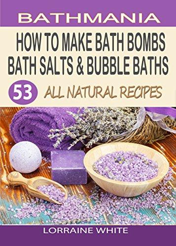 how-to-make-bath-bombs-bath-salts-bubble-baths-53-all-natural-organic-recipes