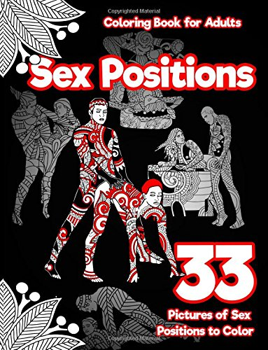 Sex Positions Coloring Book for Adults: 33 Pictures of Sex Positions to Color: (Printed on Black Paper) Designed witla and Leaves, Henna, Manda Paisley Patterns: Volume 1 (Erotic Coloring Book)