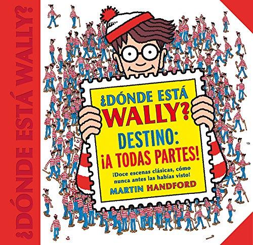 ¿Dónde está Wally? Destino: ¡A todas partes! (Colección ¿Dónde está Wally?): ¡Doce escenas clásicas, como nunca antes las habías visto! (EN BUSCA DE)