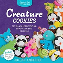 Creature Cookies: Step-by-Step Instructions and 80 Decorating Ideas You Can Do (Sweet Art) by Autumn Carpenter (2015-07-15)