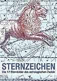 Sternzeichen (Wandkalender 2018 DIN A3 hoch): Die 12 Sternbilder des astrologischen Zodiak (Monatskalender, 14 Seiten ) (CALVENDO Wissenschaft) ... Layout: Babette Reek, Bilder: