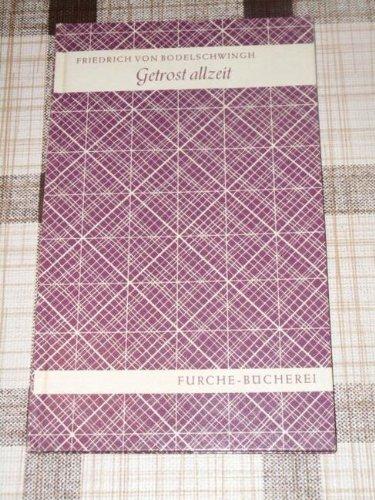 Getrost allzeit. Friedrich von Bodelschwingh (Sohn). Hrsg. u. mit e. Nachw. versehen von Gerhard Jasper, Furche-Bücherei ; 145