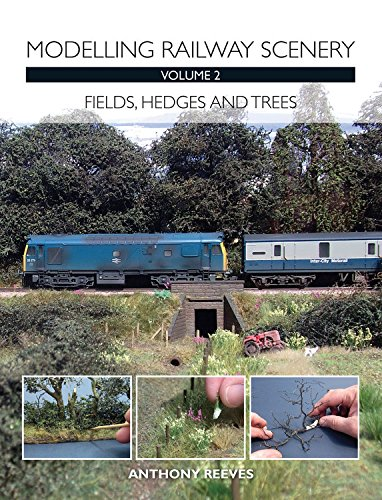 Modelling Railway Scenery Volume 2: Fields, Hedges and Trees por Anthony A Reeves