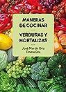 Maneras de cocinar verduras y hortalizas par Martín Gris
