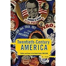 Twentieth-Century America: Politics and Power in the United States 1900-2000