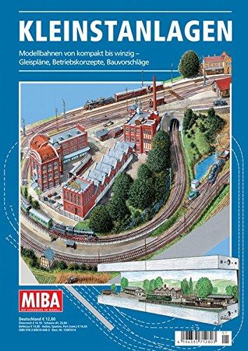 Kleinstanlagen - Modellbahnen von kompakt bis winzig - Gleispläne, Betriebskonzepte, Bauvorschläge - MIBA Planungshilfen