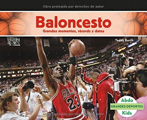 Baloncesto: Grandes Momentos, Récords Y Datos (Grandes Deportes) por Teddy Borth