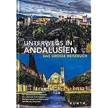 Unterwegs in Andalusien: Das große Reisebuch (KUNTH Unterwegs in ... / Das grosse Reisebuch)