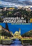 Unterwegs in Andalusien: Das große Reisebuch (KUNTH Unterwegs in ... / Das grosse Reisebuch) - Daniela Kebel