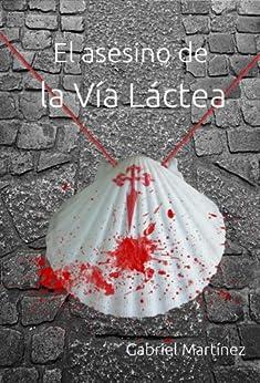 El asesino de la Vía Láctea (Spanish Edition) von [Martínez, Gabriel]