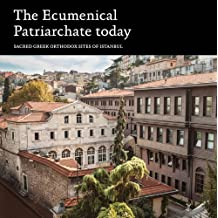 The Ecumenical Patriarchate Today: Sacred Greek Orthodox Sites of Istanbul