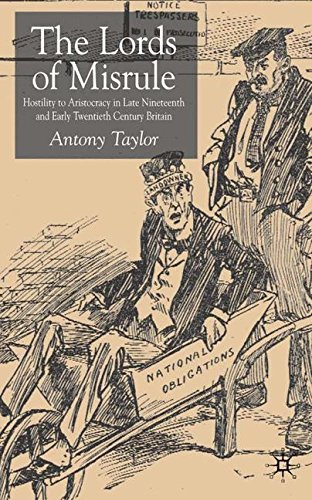 Lords Of Misrule: Hostility To Aristocracy In Late Nineteenth And Early Twentieth-century Britain