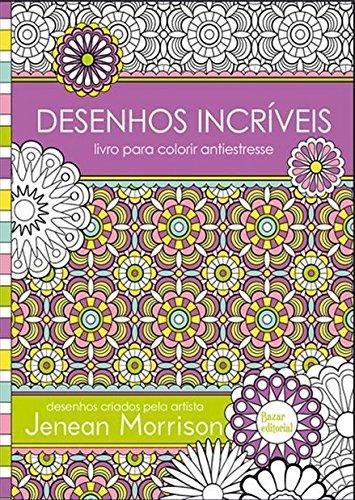 Desenhos Incríveis. Livro Para Colorir Antiestresse (Em Portuguese do Brasil)