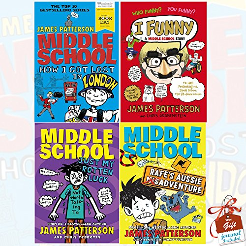 Middle School Series James Patterson Collection 4 Books Bundle With Gift Journal (How I Got Lost in London, I Funny: A Middle School Story, Rafe's Aussie Adventure, Just My Rotten Luck)