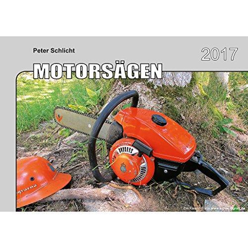 Preisvergleich Produktbild Motorsägen: Motorsägen-Kalender 2017, Holzbearbeitung, Wald, Waldarbeit, Dolmar, Echo, Göbel, Husqvarna, Indian, Rexo, Sankey, Stihl, Valmet