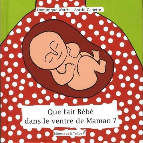 Que fait Bébé dans le ventre de Maman ?