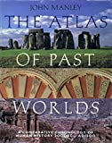 The Atlas of Past Worlds: A Comparative Chronology of Human History, 2000BC-AD1500