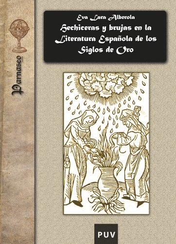 Hechiceras y brujas en la Literatura Española de los Siglos de oro por Eva Lara Alberola