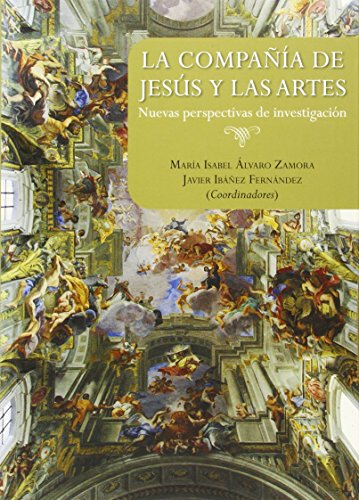 Compañía De Jesús Y Las Artes. Nuevas Perspectivas De Investigación, La
