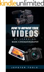 How to Improve your Videos: by Learning Basic Cinematography