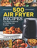 500 Air Fryer Recipes: The Big Cookbook of Healthy Air Frying