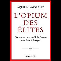 L'opium des élites : Comment on a défait la France sans faire l'Europe (essai français)