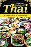 Thrill Your Taste Buds with Thai: A Simple Guide to Thai Cooking (English Edition)