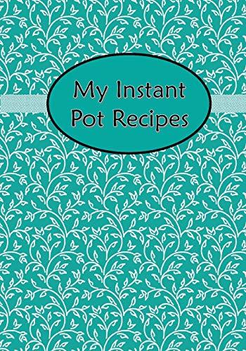 My Instant Pot Recipes: Blank Cookbook Journal Notebook To Write In Aqua Blue Floral Flower Aqua Flower Pot